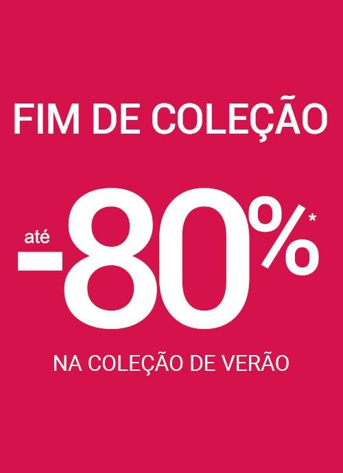 FIM DE COLEÇÃO DE VERÃO até -80%*