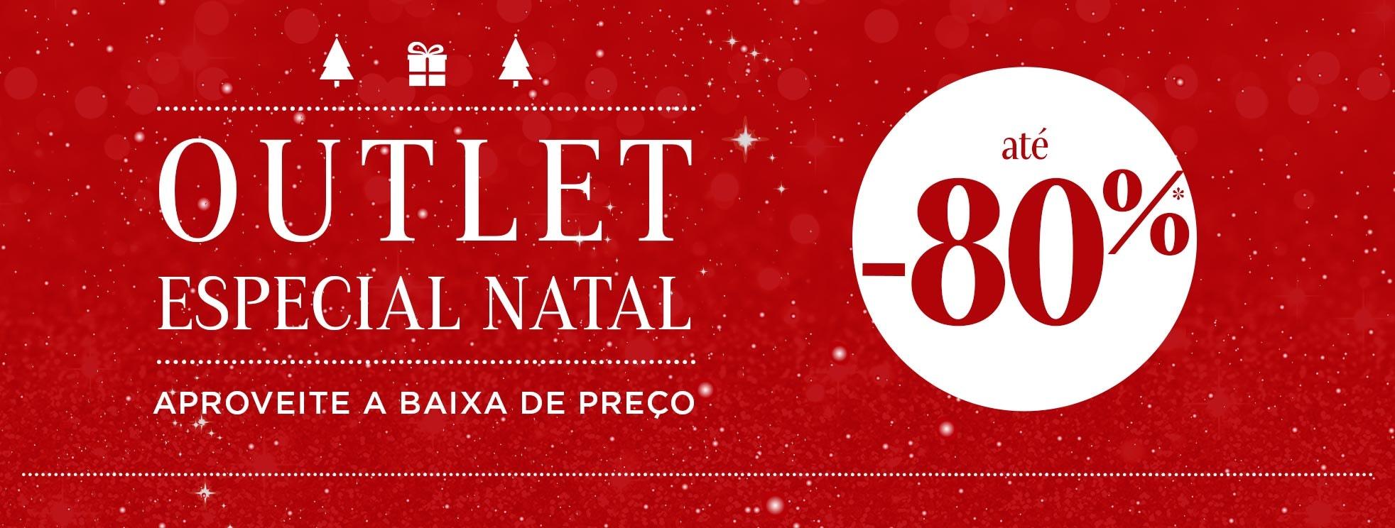 OUTLET ESPECIAL NATAL - Aproveite a baixa de preço - até -80%*