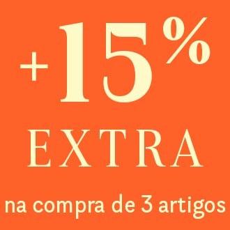 +15% EXTRA na compra de 3 artigos