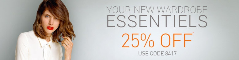 Your New Wardrobe Essentiels - 25% off*, use code 8417